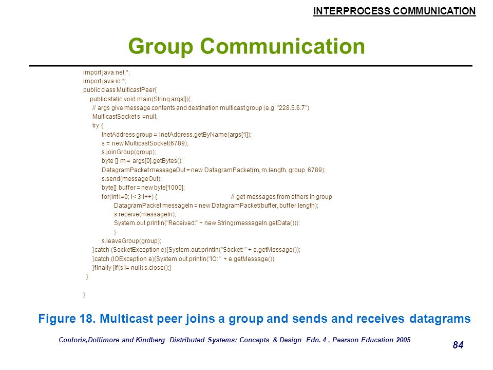 Group Communication import java.net.*; import java.io.*; public class MulticastPeer{ public static void main(String args[]){